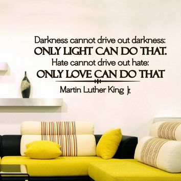 Wall Decal Vinyl Sticker Martin Luther King Quote Darkness Cannot Drive Out Darkness Only Light Can Do That Hate Cannot Drive Out Hate Only Love Can Do That Bedroom Decor Sb10
