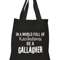 """Shameless """"In a world of Kardashians, Be a Gallagher"""" Tote Bag"""