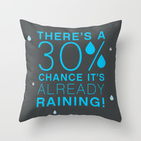 There's a 30% chance that it's already raining.- Quote from the movie Mean Girls Throw Pillow by AllieR