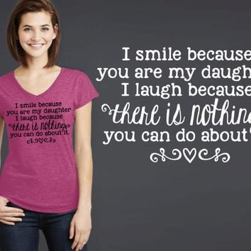 I Smile Because You Are My Daughter T-shirt