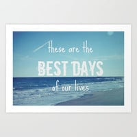 These Are the Best Days of Our Lives Art Print by Shawn Terry King