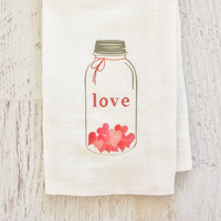 Valentine's Day Decor Kitchen Towel, Housewares, Mason Jar, Jar of Hearts, Flour Sack Towel, Tea Towel, Hostess Gift, Home Decor
