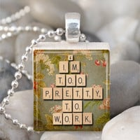 I'm Too Pretty To Work Necklace Scrabble Tile Pendant