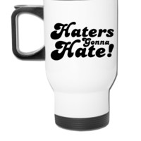 Haters Gonna Hate this - Travel Mug