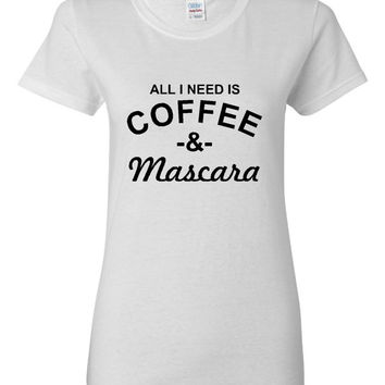All I need is Coffee And Mascara Ladies T Shirt Workout Edgy trending Ladies Tshirt