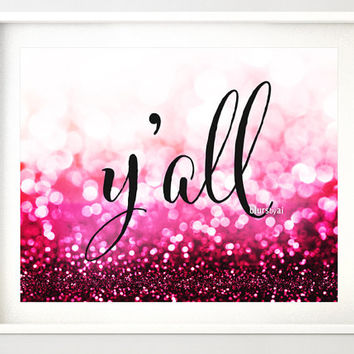 "4 colors included - Southern saying "" y'all "", y'all art print, 10x8"" printable art, gold sparkle, mint sparkle, rose gold, hot pink -gp146"