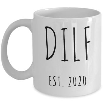 DILF Mug Present For New Dad Gifts Funny New Father Coffee Cup Est. 2020