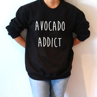 Avocado addict Sweatshirt Unisex for women sassy cute jumper fashion teen clothes saying lazy ladies lady gift to her vegan womens gifts