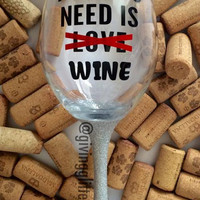 All You Need Is Wine // Glitter Dipped Wine Glass