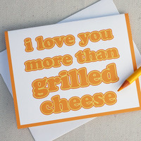 I Love You Card - I Love You More Than Grilled Cheese Greeting Card - Anniversary Card