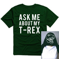 Ask Me About My TRex Funny Mens Womens Shirt by BetterLetterLI