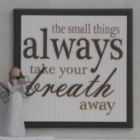 The Small Things Always Take Your Breath Away - Wooden Plaque / Sign - Chocolate Brown - Baby Nursery Kids Childrens Room Decor