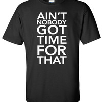Ain't Nobody Got Time For That - Sweet Brown  Funny T-Shirt Tee Shirt T Shirt Mens Ladies Womens Funny Modern Geek B-054