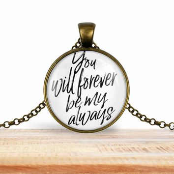 "Valentine's Day quote pendant necklace, ""You will forever be my always"", choice of silver or bronze, key ring option"