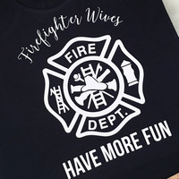 Firefighter Wives Have More Fun Racer Back Tank Top Shirt Work Out Yoga Burn Out Custom Colors, Plus Size Police Oil Field Paramedic Wife