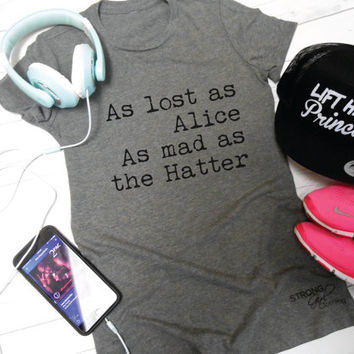 As Lost As Alice As Mad As The Hatter Shirt. Alice In Wonderland Shirt. Mad Hatter Shirt. Womens Workout Shirt. Strong Girl Clothing Shirt