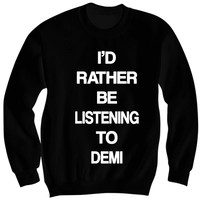 I'd Rather Be Listening to Demi Lovato Crewneck Sweatshirt