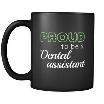 Dental Assistant cup Proud To Be A Dental Assistant  mug Birthday gift Gift for him or her 11oz Black