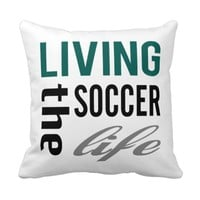 Zazzle Living The Soccer Life Pillow
