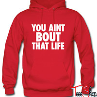 You Aint Bout That Life Hoodie