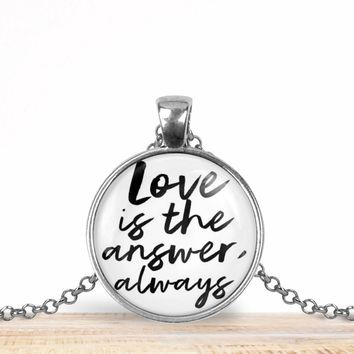 "Valentine's Day pendant necklace, ""Love is the answer, always"", choice of silver or bronze, key ring option"