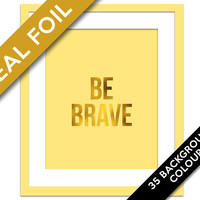 Be Brave Art Print - Real Gold Foil Print - Inspirational Art - Motivational Print - Gold Typography Art Print - Quote Poster - Nursery Art
