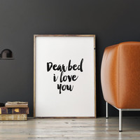 "PRINTABLE art""dear bed i love you""typography quote,motivational & inspirational quote,bedroom decor,home decor,funny quote,wall artwork"