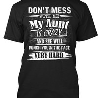 DON'T MESS WITH ME MY AUNT IS CRAZY