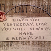 wooden sign, loved you yesterday, quote, shabby chic, rustic wooden sign, christmas gift.