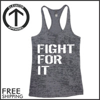 Fight For It. Burnout Tank Top. Workout Tank Top. Fitness Tank Top. Exercise Tank Top. Gym Tank Top. Running Tank Top. Elevator Apparel.