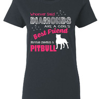 Free Shipping.  Whoever Said Diamonds Are A Girl's Best Friend Never Owned A Pitbull Ladies Cut T Shirt Dog Tee