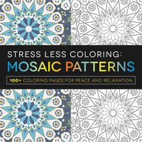 Stress Less Coloring: Mosaic Patterns: 100 Coloring Pages for Peace and Relaxation: Stress Less Coloring: Mosaic Patterns