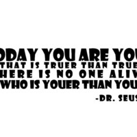Dr. Seuss - Today you are you that is truer than true. Wall decal wall art. WW3012