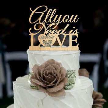 Wedding Cake Topper All You Need is Love  - Rustic Wedding cake topper with first names and event day, wedding decoration, mr and mrs topper