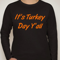 It's Turkey Day Y'all. Thanksgiving Long sleeve shirt. women's clothing. Holiday shirt. Thanksgiving shirt. Tops and Tees. Womens shirts.