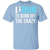 I Run To Burn Off The Crazy T-Shirt