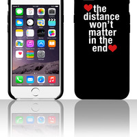 the distance won't matter in the end 5 5s 6 6plus phone cases