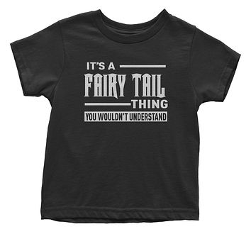 It's A Fairy Tail Thing  Toddler T-Shirt