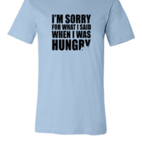 What I said When I was Hungry - Unisex T-shirt