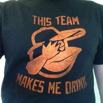 "Baltimore Orioles ""This Team Makes Me Drink"" T-shirt"