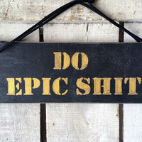 Reversible Sign. Do Epic Shit/Jack Shit. Office Sign. Funny Gift Him/Her. Boyfriend Gift. Teenagers Gift