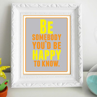 Be Somebody You'd Be Happy to Know 8 x 10 Print