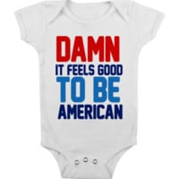DAMN IT FEELS GOOD TO BE AMERICAN FUNNY Onesuit FUNNY BABY Onesuit CUTE BABY STUFF BABY CLOTHES CUSTOM BABY CLOTHES BABY GIFTS BABY SHOWER GIFTS