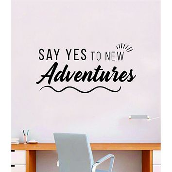 Say Yes to New Adventures V5 Wall Decal Home Decor Bedroom Vinyl Sticker Quote Baby Teen Nursery Girl School Travel