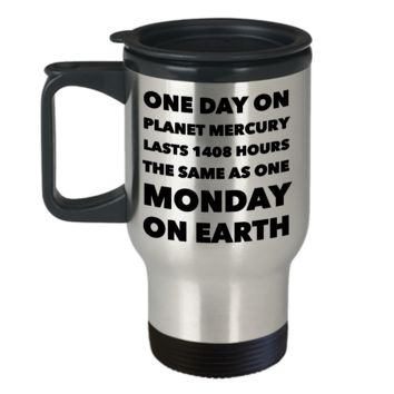Earth Science Pun Mug for Teacher - One Day on Planet Mercury is the Same As One Monday On Earth Stainless Steel Insulated Travel Mug with Lid