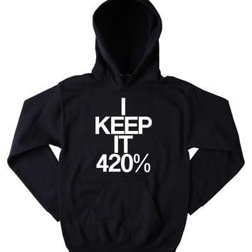 420 Hoodie I Keep It 420 Slogan Funny Weed Stoner Marijuana Mary Jane High Blunt Blazing Dope Tumblr Sweatshirt