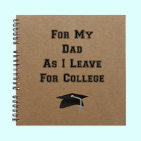 For My Dad As I Leave For College - Book, Large Journal, Personalized Book, Personalized Journal, , Sketchbook, Scrapbook, Smashbook