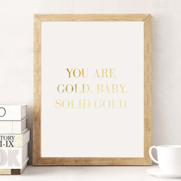 """Real Gold Foil Print """"You Are Gold. Baby. Solid Gold"""", Gold Foil Prints, Typographic Poster, Wall Art, Gold Typography, Home Art, 8x10 Print"""