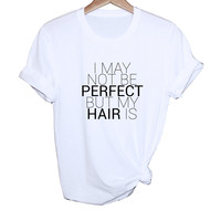 I May Not Be Perfect But My Hair Is Tee