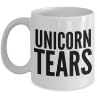 Unicorn Tears Mug - Unicorn Tears Coffee Cup - Unicorn Gifts for Women and Men - Unicorn Gag Gifts
